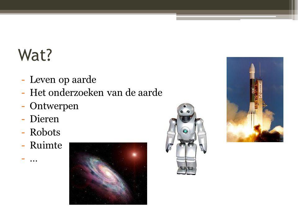 Wat? -Leven op aarde -Het onderzoeken van de aarde -Ontwerpen -Dieren -Robots -Ruimte -…