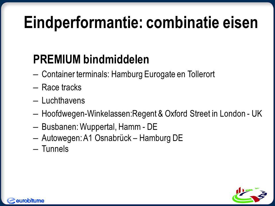 Eindperformantie: combinatie eisen PREMIUM bindmiddelen – Container terminals: Hamburg Eurogate en Tollerort – Race tracks – Luchthavens – Hoofdwegen-Winkelassen:Regent & Oxford Street in London - UK – Busbanen: Wuppertal, Hamm - DE – Autowegen: A1 Osnabrück – Hamburg DE – Tunnels