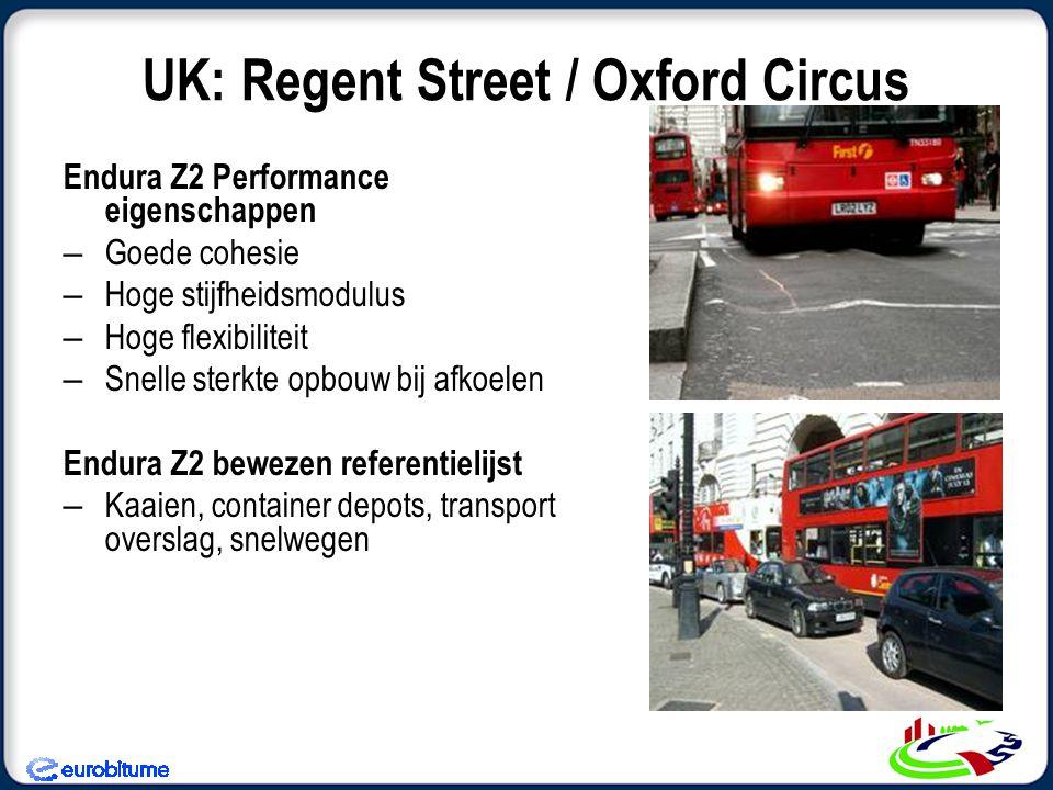 UK: Regent Street / Oxford Circus Endura Z2 Performance eigenschappen – Goede cohesie – Hoge stijfheidsmodulus – Hoge flexibiliteit – Snelle sterkte opbouw bij afkoelen Endura Z2 bewezen referentielijst – Kaaien, container depots, transport overslag, snelwegen