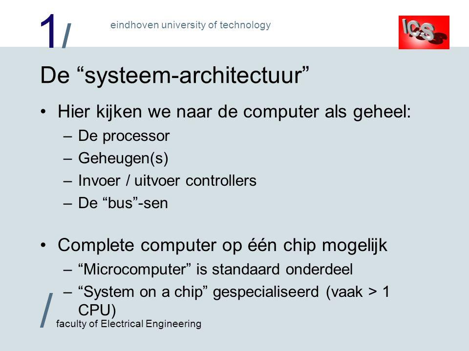 """1/1/ / faculty of Electrical Engineering eindhoven university of technology De """"systeem-architectuur"""" Hier kijken we naar de computer als geheel: –De"""