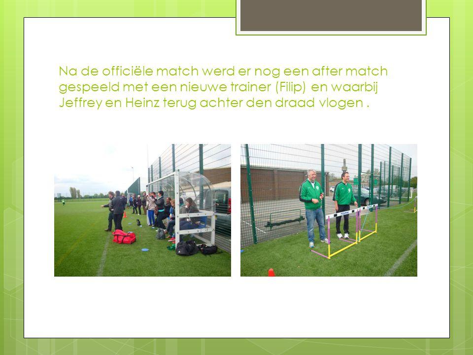 Na de officiële match werd er nog een after match gespeeld met een nieuwe trainer (Filip) en waarbij Jeffrey en Heinz terug achter den draad vlogen.