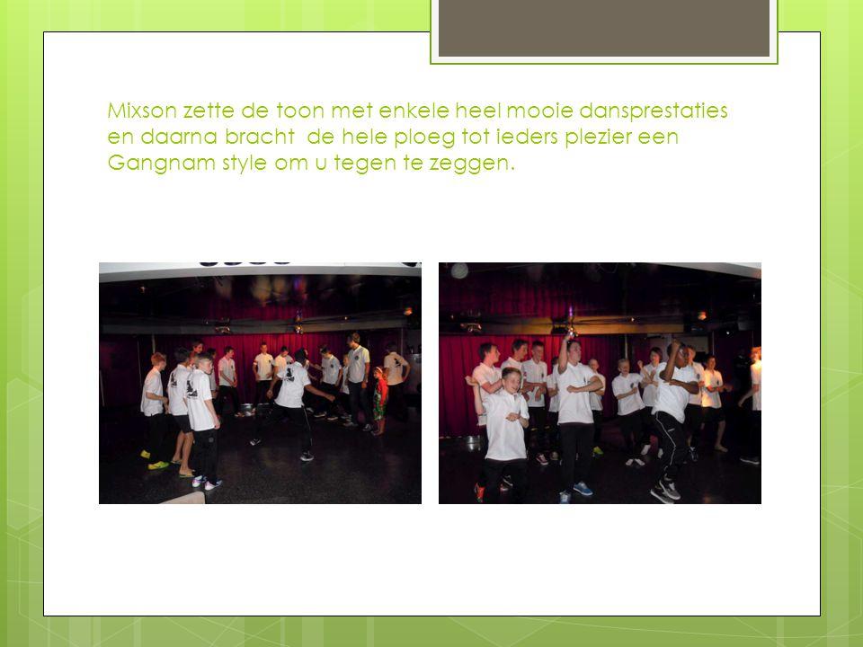 Mixson zette de toon met enkele heel mooie dansprestaties en daarna bracht de hele ploeg tot ieders plezier een Gangnam style om u tegen te zeggen.