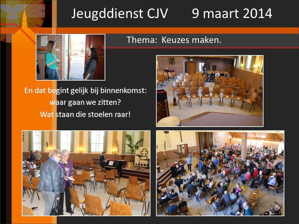 Jeugddienst CJV 9 maart 2014 En dat begint gelijk bij binnenkomst: waar gaan we zitten? Wat staan die stoelen raar! Thema: Keuzes maken.