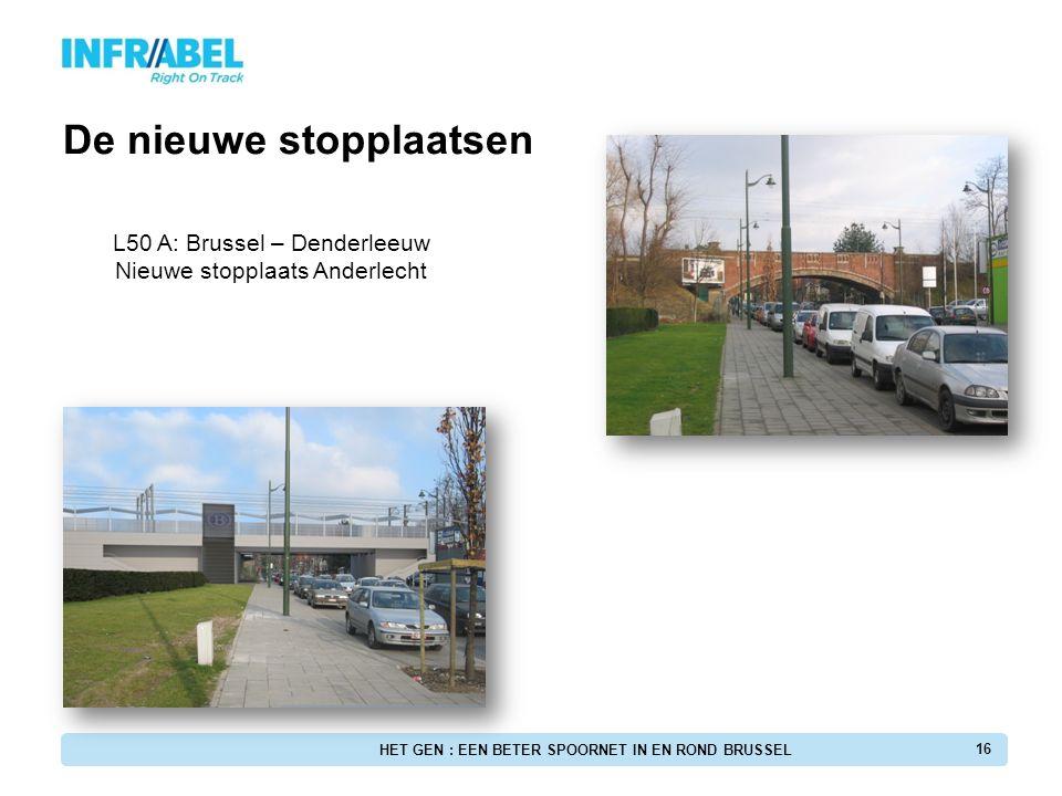 16 L50 A: Brussel – Denderleeuw Nieuwe stopplaats Anderlecht De nieuwe stopplaatsen HET GEN : EEN BETER SPOORNET IN EN ROND BRUSSEL