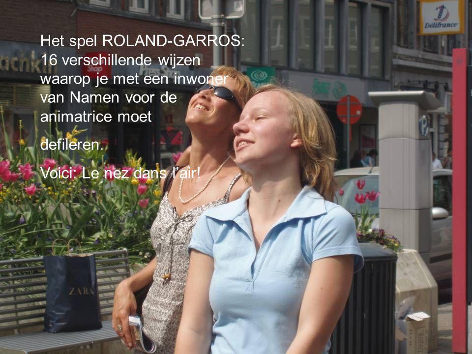Het spel ROLAND-GARROS: 16 verschillende wijzen waarop je met een inwoner van Namen voor de animatrice moet defileren.