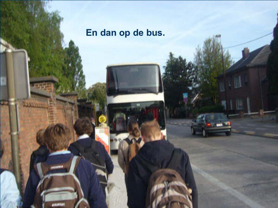 En dan op de bus.