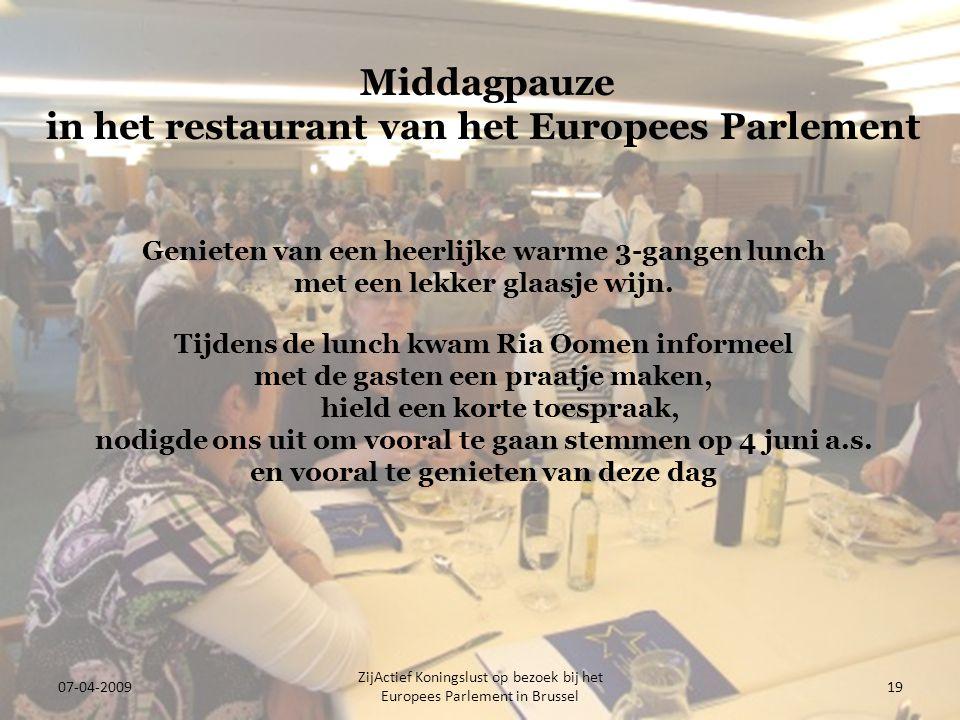 07-04-2009 ZijActief Koningslust op bezoek bij het Europees Parlement in Brussel 19 Middagpauze in het restaurant van het Europees Parlement Genieten van een heerlijke warme 3-gangen lunch met een lekker glaasje wijn.