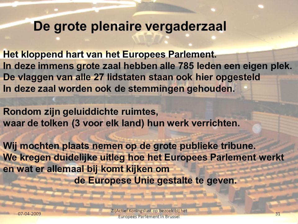 07-04-2009 ZijActief Koningslust op bezoek bij het Europees Parlement in Brussel 31 Het kloppend hart van het Europees Parlement.