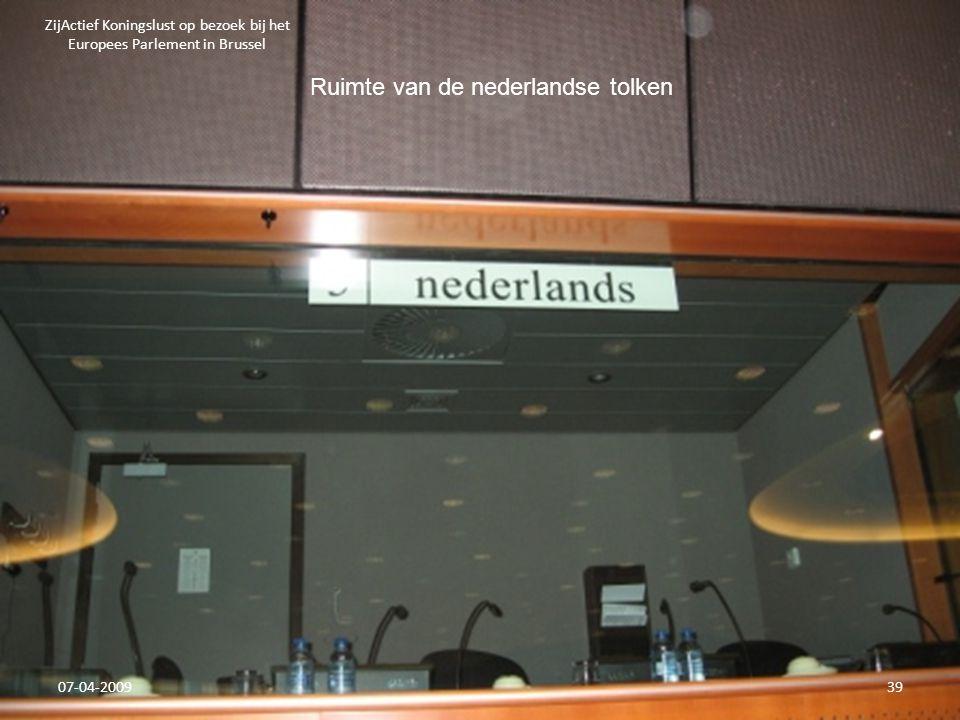07-04-2009 ZijActief Koningslust op bezoek bij het Europees Parlement in Brussel 39 Ruimte van de nederlandse tolken