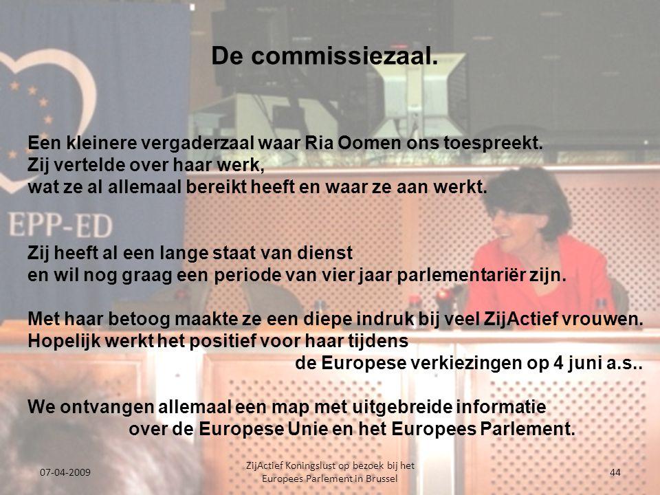 07-04-2009 ZijActief Koningslust op bezoek bij het Europees Parlement in Brussel 44 Een kleinere vergaderzaal waar Ria Oomen ons toespreekt.