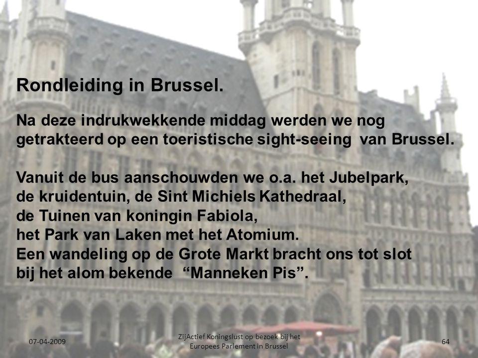07-04-2009 ZijActief Koningslust op bezoek bij het Europees Parlement in Brussel 64 Rondleiding in Brussel.