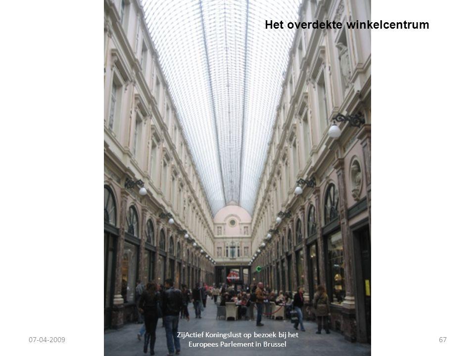 07-04-2009 ZijActief Koningslust op bezoek bij het Europees Parlement in Brussel 67 Het overdekte winkelcentrum