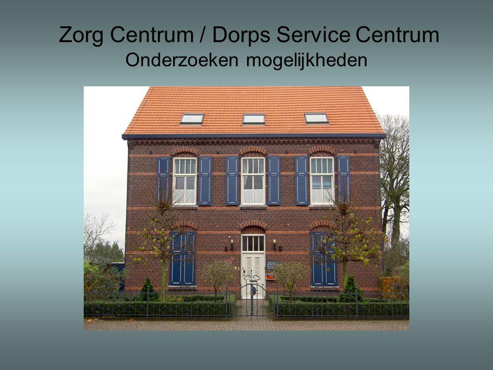 Zorg Centrum / Dorps Service Centrum Onderzoeken mogelijkheden