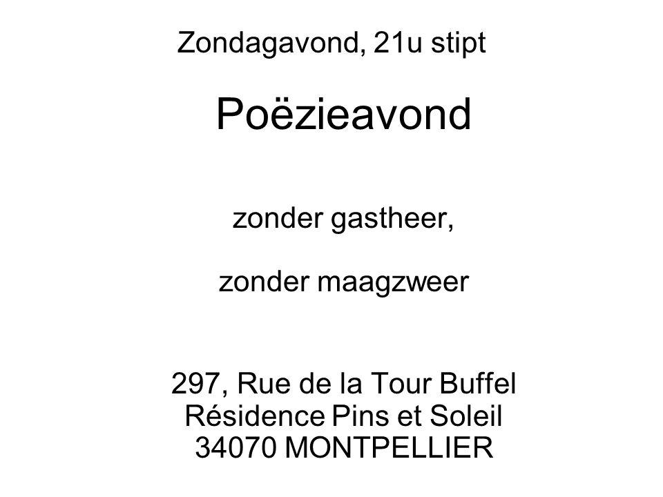 Zondagavond, 21u stipt Poëzieavond zonder gastheer, zonder maagzweer 297, Rue de la Tour Buffel Résidence Pins et Soleil 34070 MONTPELLIER