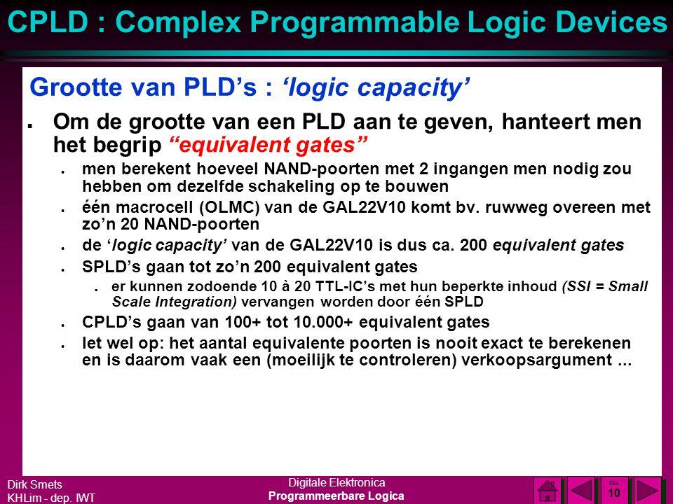 Dirk Smets KHLim - dep. IWT Digitale Elektronica Programmeerbare Logica CPLD : Complex Programmable Logic Devices DIA 9 DIA 9 Nieuwe kenmerken (2) n P