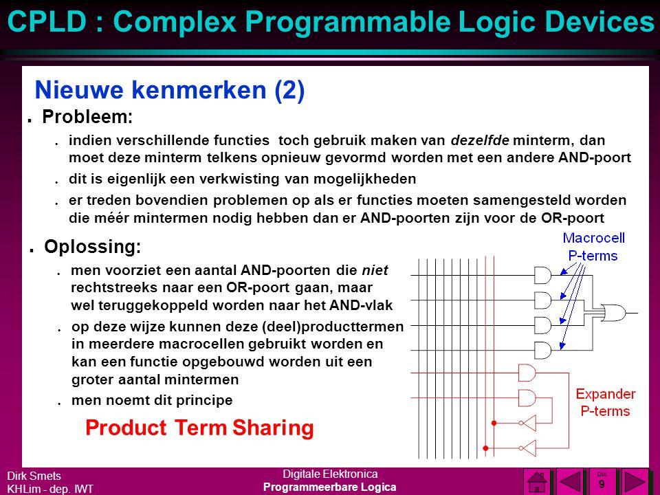 Dirk Smets KHLim - dep. IWT Digitale Elektronica Programmeerbare Logica CPLD : Complex Programmable Logic Devices DIA 8 DIA 8 Nieuwe kenmerken n Probl