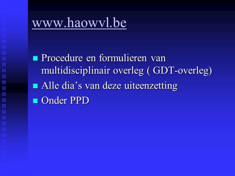 www.haowvl.be Procedure en formulieren van multidisciplinair overleg ( GDT-overleg) Procedure en formulieren van multidisciplinair overleg ( GDT-overl