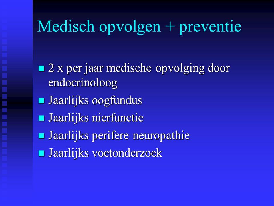 Medisch opvolgen + preventie 2 x per jaar medische opvolging door endocrinoloog 2 x per jaar medische opvolging door endocrinoloog Jaarlijks oogfundus