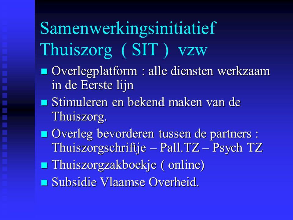 Samenwerkingsinitiatief Thuiszorg ( SIT ) vzw Overlegplatform : alle diensten werkzaam in de Eerste lijn Overlegplatform : alle diensten werkzaam in d