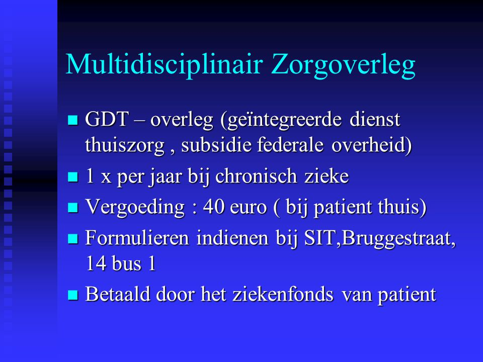 Multidisciplinair Zorgoverleg GDT – overleg (geïntegreerde dienst thuiszorg, subsidie federale overheid) GDT – overleg (geïntegreerde dienst thuiszorg