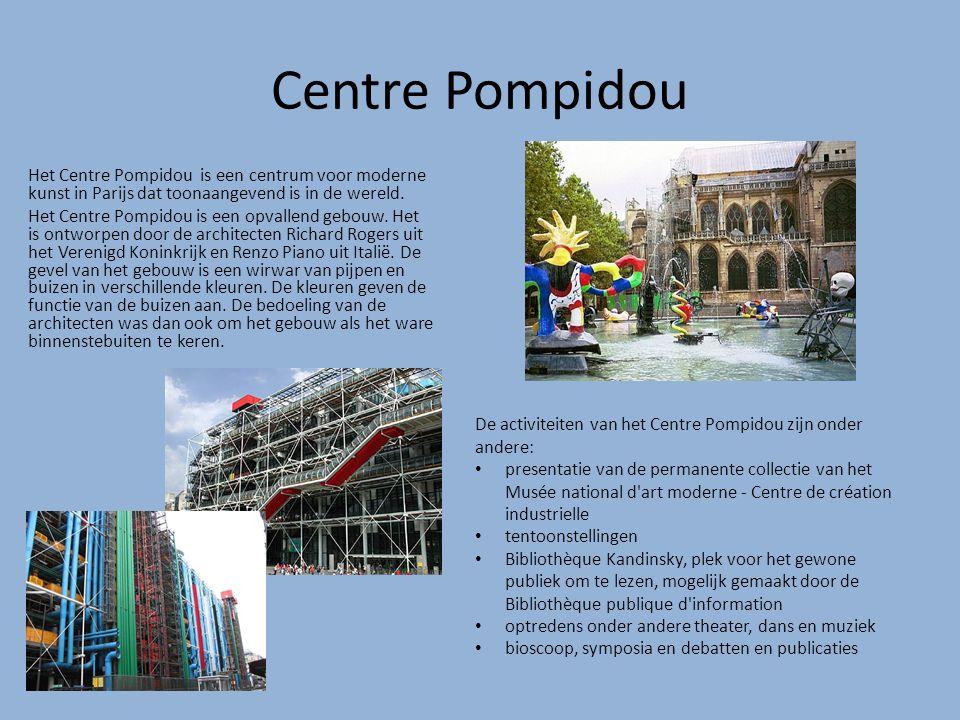 Centre Pompidou Het Centre Pompidou is een centrum voor moderne kunst in Parijs dat toonaangevend is in de wereld. Het Centre Pompidou is een opvallen