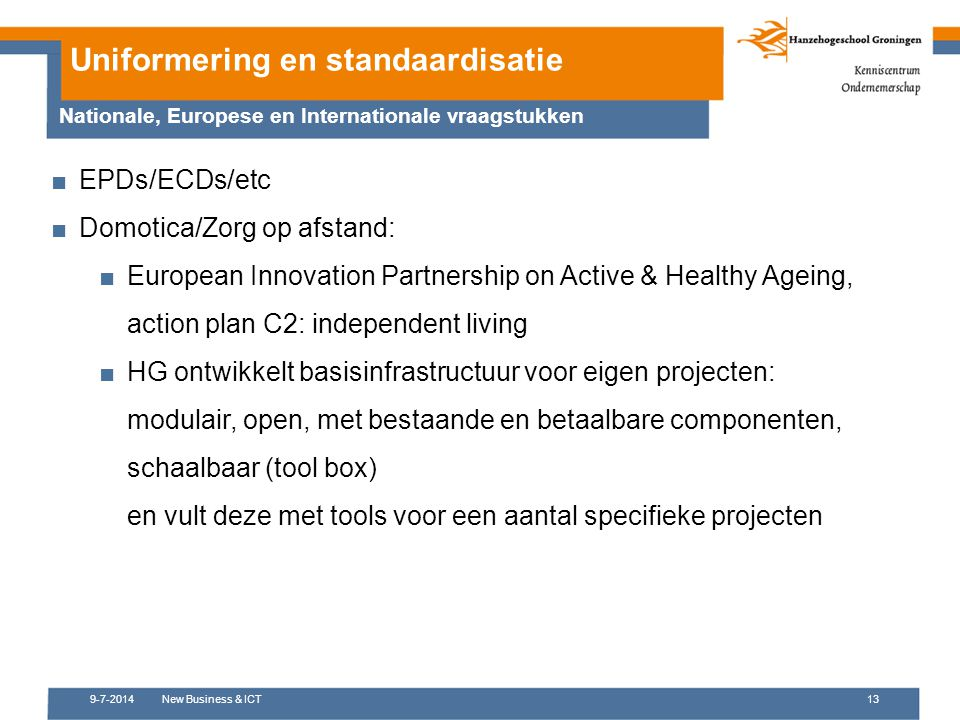 9-7-2014New Business & ICT13 Uniformering en standaardisatie ■EPDs/ECDs/etc ■Domotica/Zorg op afstand: ■European Innovation Partnership on Active & He