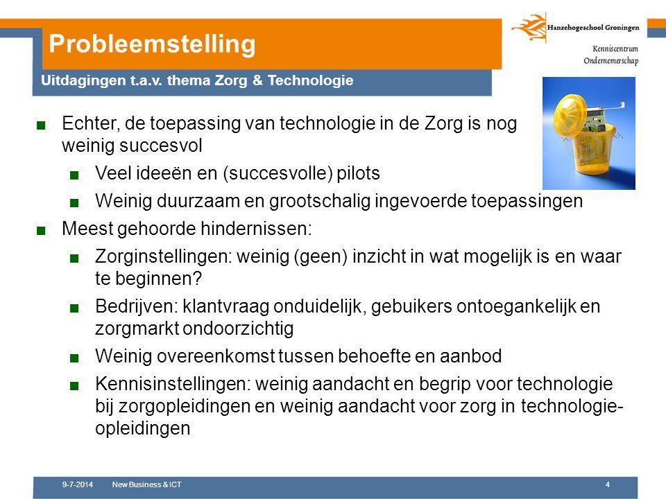 9-7-2014New Business & ICT4 ■Echter, de toepassing van technologie in de Zorg is nog weinig succesvol ■Veel ideeën en (succesvolle) pilots ■Weinig duu