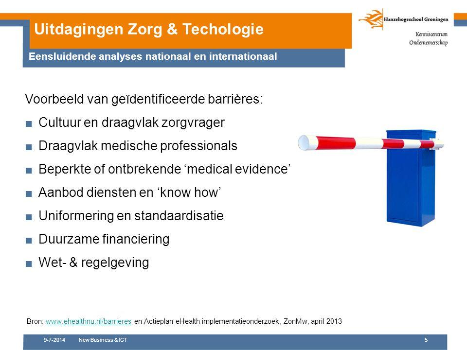 9-7-2014New Business & ICT5 Uitdagingen Zorg & Techologie Voorbeeld van geïdentificeerde barrières: ■Cultuur en draagvlak zorgvrager ■Draagvlak medisc