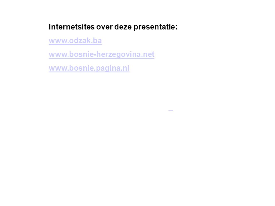 Internetsites over deze presentatie: www.odzak.ba www.bosnie-herzegovina.net www.bosnie.pagina.nl Kijk naar de antwoorden van vraag 11 Voeg hier foto'