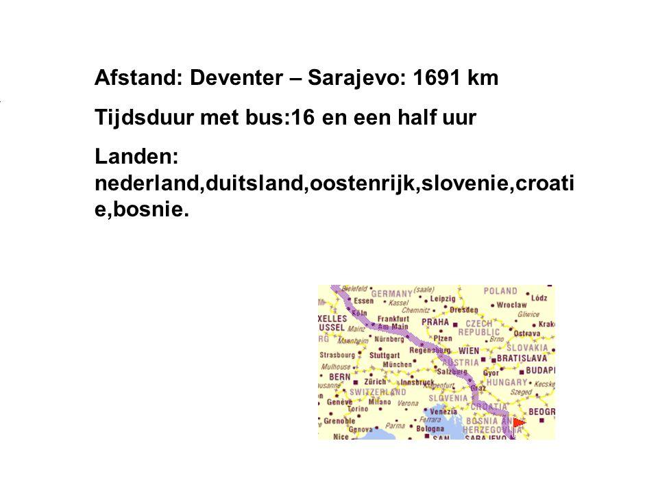 Afstand: Deventer – Sarajevo: 1691 km Tijdsduur met bus:16 en een half uur Landen: nederland,duitsland,oostenrijk,slovenie,croati e,bosnie. Vul hier d
