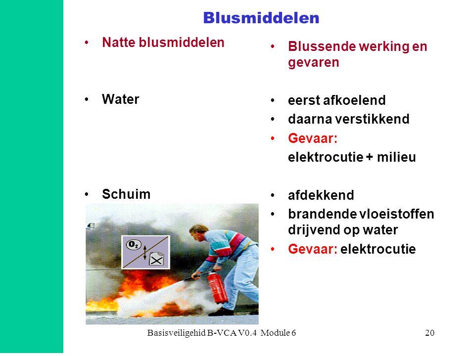 Basisveiligehid B-VCA V0.4 Module 620 Blusmiddelen Natte blusmiddelen Water Schuim Blussende werking en gevaren eerst afkoelend daarna verstikkend Gevaar: elektrocutie + milieu afdekkend brandende vloeistoffen drijvend op water Gevaar: elektrocutie