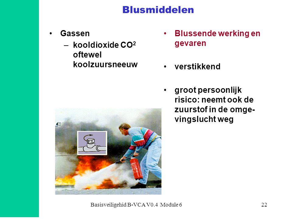 Basisveiligehid B-VCA V0.4 Module 622 Blusmiddelen Gassen –kooldioxide CO 2 oftewel koolzuursneeuw Blussende werking en gevaren verstikkend groot persoonlijk risico: neemt ook de zuurstof in de omge- vingslucht weg