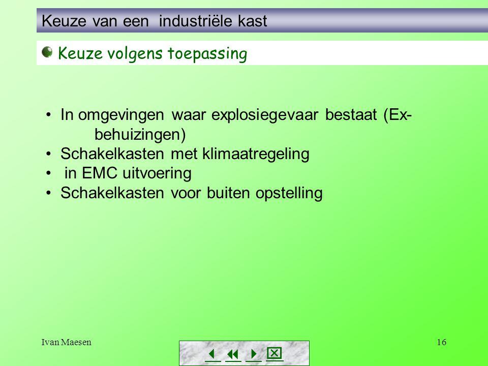 Ivan Maesen16        Keuze van een industriële kast Keuze volgens toepassing In omgevingen waar explosiegevaar bestaat (Ex- behuizingen) Schak
