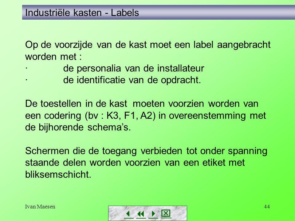 Ivan Maesen44        Industriële kasten - Labels Op de voorzijde van de kast moet een label aangebracht worden met : · de personalia van de in