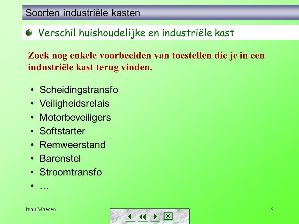 Ivan Maesen5        Soorten industriële kasten Verschil huishoudelijke en industriële kast Scheidingstransfo Veiligheidsrelais Motorbeveiliger