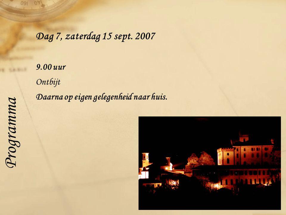 Dag 7, zaterdag 15 sept. 2007 9.00 uur Ontbijt Daarna op eigen gelegenheid naar huis. Programma