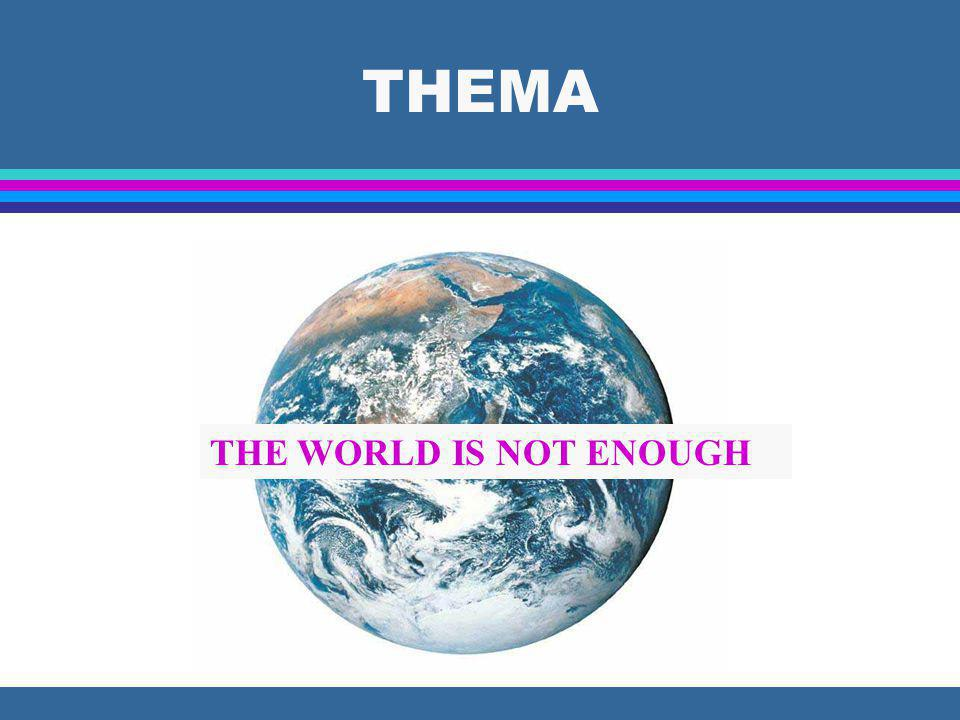 THEMA THE WORLD IS NOT ENOUGH