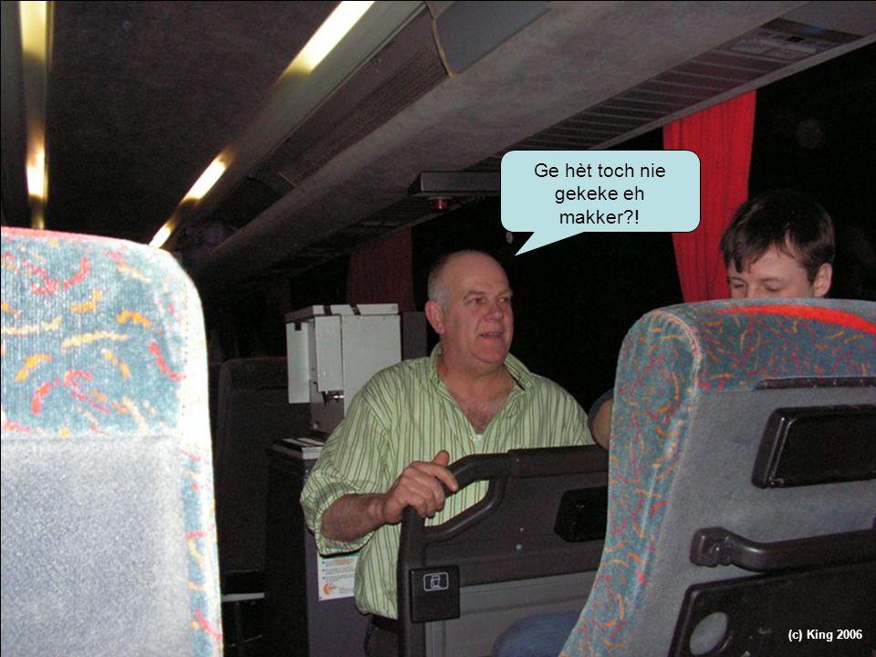 Ge hèt toch nie gekeke eh makker ! (c) King 2006