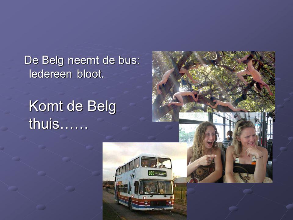 De Belg neemt de bus: Iedereen bloot. De Belg neemt de bus: Iedereen bloot. Komt de Belg thuis……