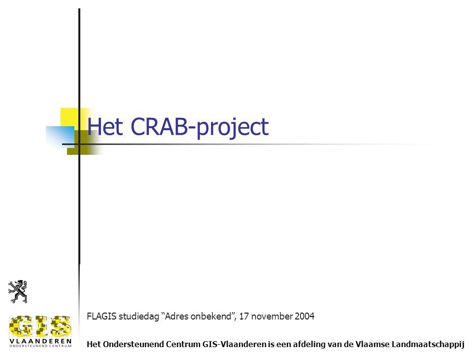 FLAGIS studiedag Adres onbekend , 17 november 2004 Het Ondersteunend Centrum GIS-Vlaanderen is een afdeling van de Vlaamse Landmaatschappij Het CRAB-project