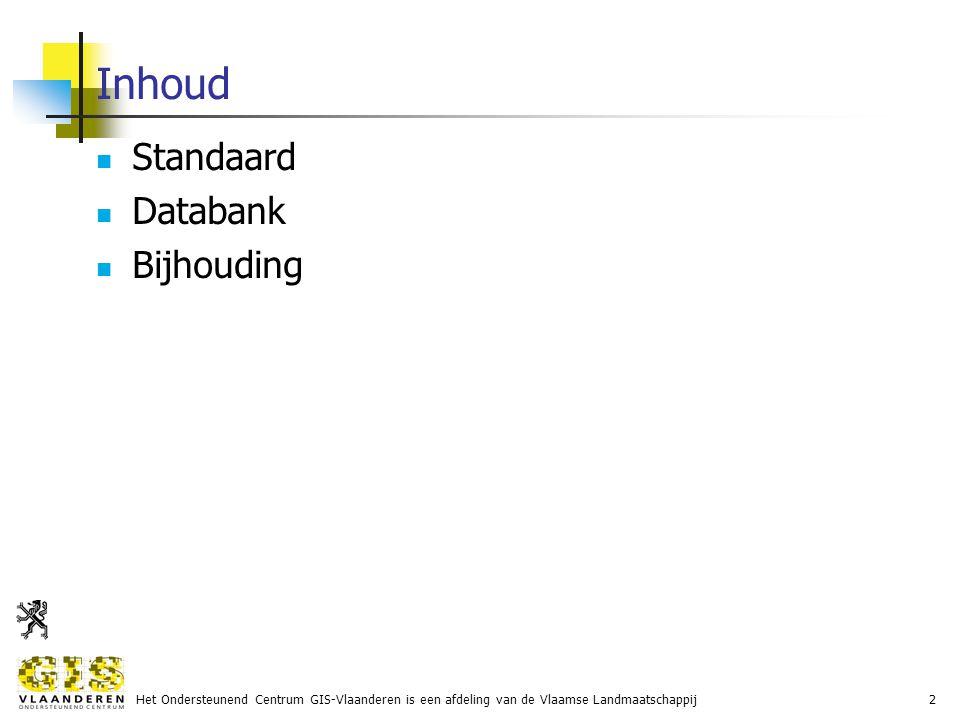 Het Ondersteunend Centrum GIS-Vlaanderen is een afdeling van de Vlaamse Landmaatschappij2 Inhoud Standaard Databank Bijhouding
