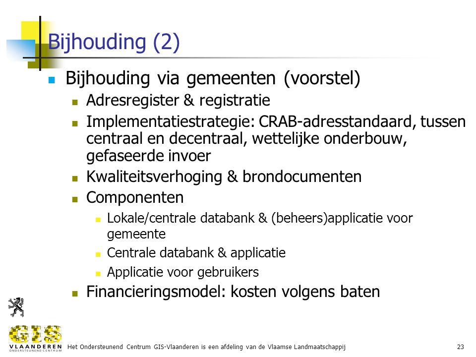 Het Ondersteunend Centrum GIS-Vlaanderen is een afdeling van de Vlaamse Landmaatschappij23 Bijhouding (2) Bijhouding via gemeenten (voorstel) Adresregister & registratie Implementatiestrategie: CRAB-adresstandaard, tussen centraal en decentraal, wettelijke onderbouw, gefaseerde invoer Kwaliteitsverhoging & brondocumenten Componenten Lokale/centrale databank & (beheers)applicatie voor gemeente Centrale databank & applicatie Applicatie voor gebruikers Financieringsmodel: kosten volgens baten