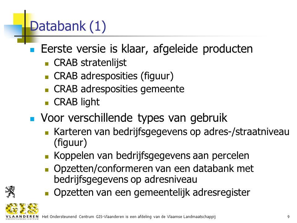 Het Ondersteunend Centrum GIS-Vlaanderen is een afdeling van de Vlaamse Landmaatschappij9 Databank (1) Eerste versie is klaar, afgeleide producten CRAB stratenlijst CRAB adresposities (figuur) CRAB adresposities gemeente CRAB light Voor verschillende types van gebruik Karteren van bedrijfsgegevens op adres-/straatniveau (figuur) Koppelen van bedrijfsgegevens aan percelen Opzetten/conformeren van een databank met bedrijfsgegevens op adresniveau Opzetten van een gemeentelijk adresregister