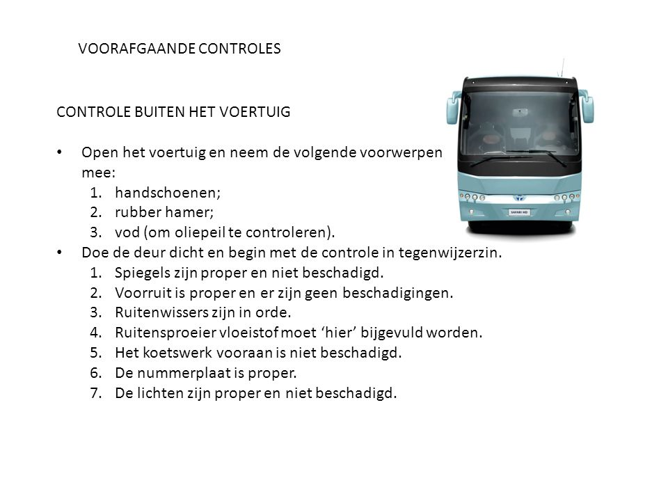 VOORAFGAANDE CONTROLES CONTROLE BUITEN HET VOERTUIG Open het voertuig en neem de volgende voorwerpen mee: 1.handschoenen; 2.rubber hamer; 3.vod (om ol