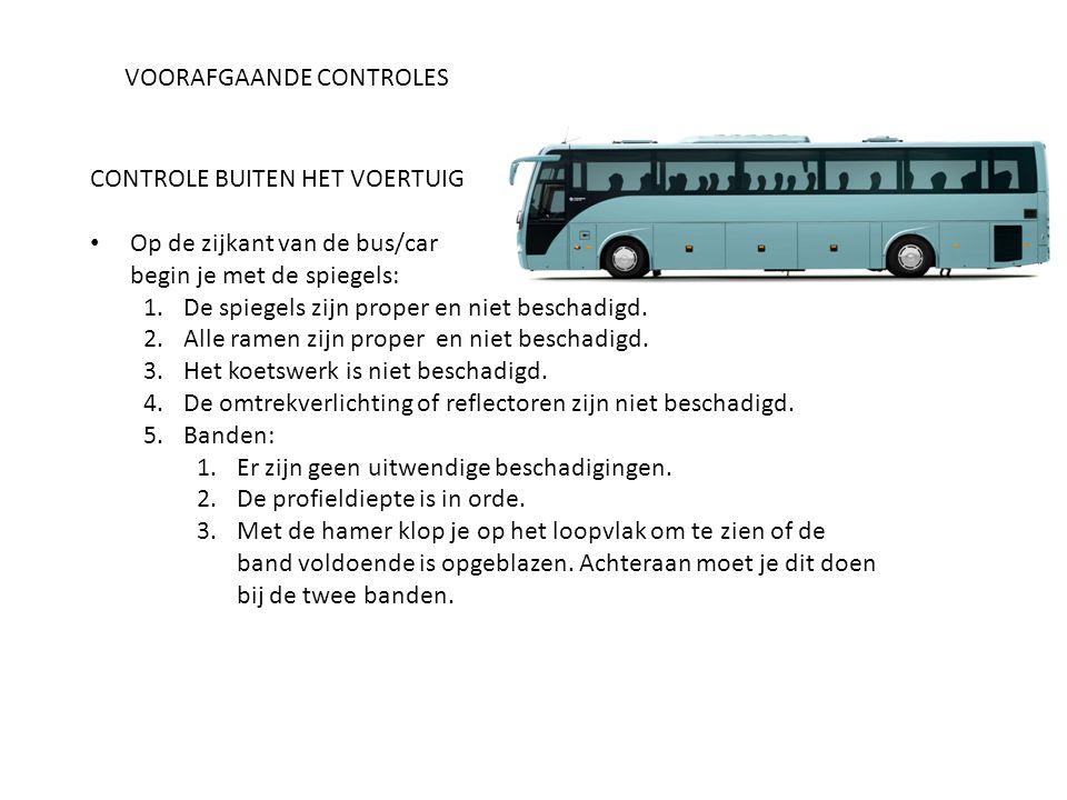 VOORAFGAANDE CONTROLES CONTROLE BUITEN HET VOERTUIG Op de zijkant van de bus/car begin je met de spiegels: 1.De spiegels zijn proper en niet beschadig