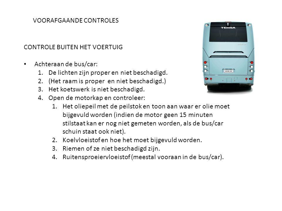 VOORAFGAANDE CONTROLES CONTROLE BUITEN HET VOERTUIG Achteraan de bus/car: 1.De lichten zijn proper en niet beschadigd. 2.(Het raam is proper en niet b