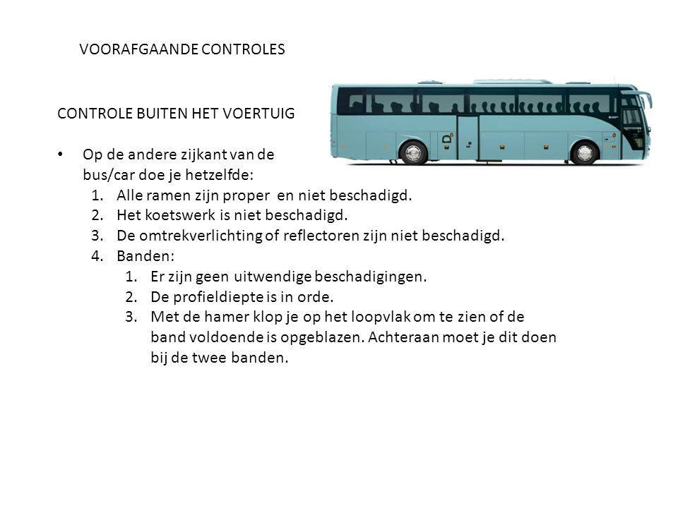 VOORAFGAANDE CONTROLES CONTROLE BUITEN HET VOERTUIG Op de andere zijkant van de bus/car doe je hetzelfde: 1.Alle ramen zijn proper en niet beschadigd.