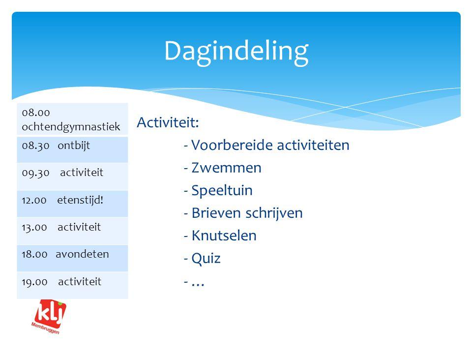 Dagindeling Activiteit: - Voorbereide activiteiten - Zwemmen - Speeltuin - Brieven schrijven - Knutselen - Quiz - … 08.00 ochtendgymnastiek 08.30 ontbijt 09.30 activiteit 12.00 etenstijd.