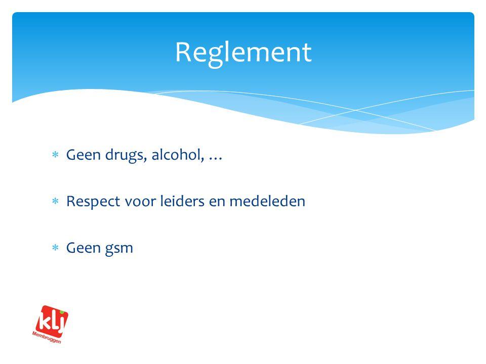  Geen drugs, alcohol, …  Respect voor leiders en medeleden  Geen gsm Reglement