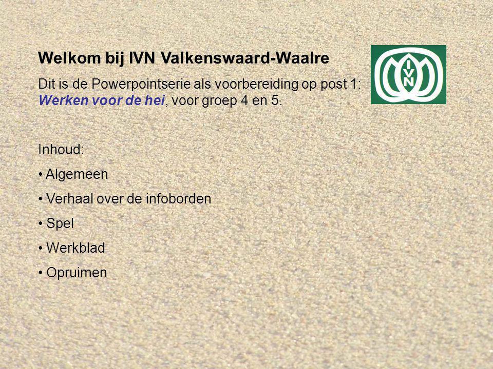Welkom bij IVN Valkenswaard-Waalre Dit is de Powerpointserie als voorbereiding op post 1: Werken voor de hei, voor groep 4 en 5. Inhoud: Algemeen Verh